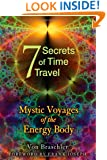 Seven Secrets of Time Travel: Mystic Voyages of the Energy Body