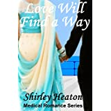 Love Will Find A Way (Medical Romance Series)by Shirley Heaton