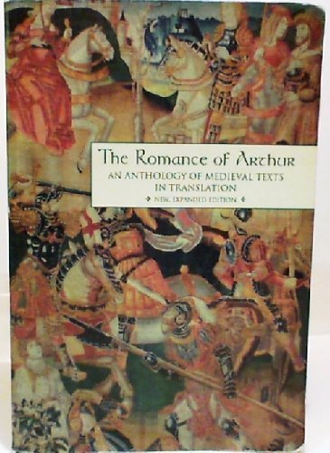 The Romance of Arthur, New, Expanded Edition: An Anthology of Medieval Texts in Translation (Garland Medieval Texts)