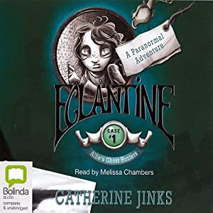 Eglantine: Allie's Ghost Hunters Case #1 | [Catherine Jinks]