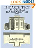 The Architect, or Practical House Carpenter (1830) (Dover Architecture)