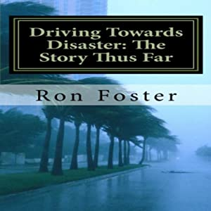 Driving Towards Disaster: The Story Thus Far | [Ron Foster]
