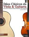 Dúos Clásicos de Viola & Guitarra: Piezas Fáciles de Beethoven, Mozart, Tchaikovsky y Otros Compositores (En Partitura y Tablatura)