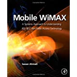 Mobile WiMAX: A Systems Approach to Understanding IEEE 802.16m Radio Access Technologyby Sassan Ahmadi Dr.