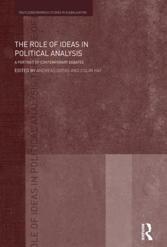The Role of Ideas in Political Analysis: A Portrait of Contemporary Debates (Routledgewarwick Studies in Gl)