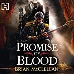 Promise of Blood: The Powder Mage Trilogy, Book 1 (       UNABRIDGED) by Brian McClellan Narrated by Christian Rodska