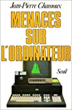 echange, troc Jean-Pierre Chamoux - Menaces sur l'ordinateur