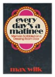 Every day's a matinee: Memoirs scribbled on a dressing room door (0393074919) by Wilk, Max