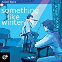 Something Like Winter (       UNABRIDGED) by Jay Bell Narrated by Kevin R. Free