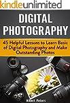 Digital Photography: 45 Helpful Lesso...