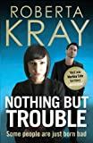 Roberta Kray Nothing but Trouble: Some People are Born Bad