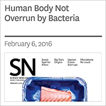 Human Body Not Overrun by Bacteria Other by Tina Hesman Saey Narrated by Jamie Renell