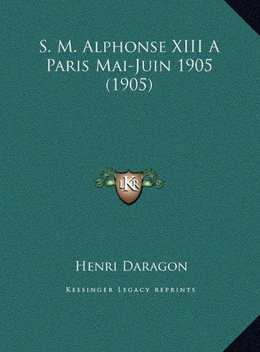 S. M. Alphonse XIII a Paris Mai-Juin 1905 (1905)