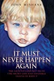 John McShane It Must Never Happen Again: The Lessons Learnt from the Short Life and Terrible Death of Baby P