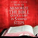 How to Memorize the Bible Quick and Easy in 5 Simple Steps Audiobook by Adam Houge Narrated by Michael Griffith