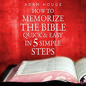 How to Memorize the Bible Quick and Easy in 5 Simple Steps Audiobook
