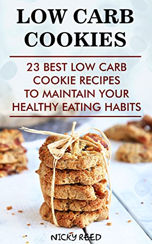 Low Carb Cookies: 23 Best Low Carb Cookie Recipes To Maintain Your Healthy Eating Habits: (low carbohydrate, high protein, low carbohydrate foods, low ... Ketogenic Diet to Overcome Belly Fat) by Nicky Reed