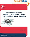 The Definitive Guide to ARM Cortex-M0 and Cortex-M0+ Processors, Second Edition