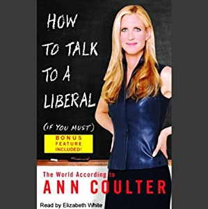 How to Talk to a Liberal (If You Must): The World According to Ann Coulter | [Ann Coulter]
