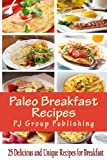 Paleo Breakfast Recipes: 25 Delicious and Unique Recipes for Breakfast (Paleo Diet Cookbook)