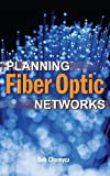 Planning Fiber Optics Networks 1st (first) Edition by Chomycz, Bob published by McGraw-Hill Professional (2009)
