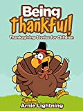 Children's Book: Being Thankful!: Thanksgiving Stories for Children: Kids Books, Bedtime Stories For Kids, Children's Books (Thanksgiving Books for Children)