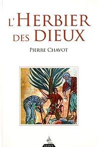 L'herbier des dieux par Pierre Chavot
