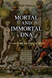 Mortal and Immortal DNA: Science and the Lure of Myth