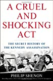 img - for A Cruel and Shocking Act: The Secret History of the Kennedy Assassination book / textbook / text book
