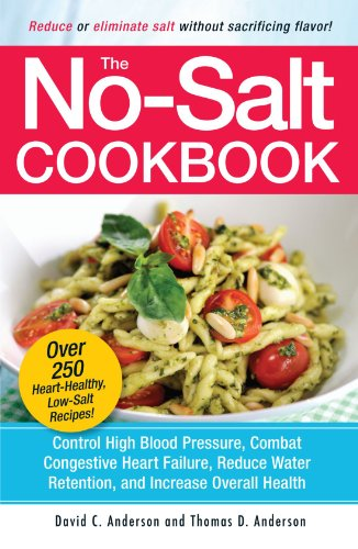 The No-Salt Cookbook: Reduce or Eliminate Salt Without Sacrificing Flavor by David C. Anderson, Thomas D. Anderson