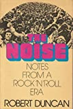 The Noise: Notes from a Rock 'N' Roll Era (0899193269) by Duncan, Robert