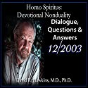Homo Spiritus: Devotional Nonduality Series (Dialogue, Questions & Answers - December 2003)  by David R. Hawkins, M.D. Narrated by David R. Hawkins