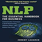 NLP: The Essential Handbook for Business: Communication Techniques to Build Relationships, Influence Others, and Achieve Your Goals   Jeremy Lazarus