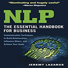 NLP: The Essential Handbook for Business: Communication Techniques to Build Relationships, Influence Others, and Achieve Your Goals (       UNABRIDGED) by Jeremy Lazarus Narrated by Walter Dixon