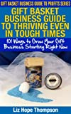 img - for Gift Basket Business Guide to Thriving Even in Tough Times: 101 Ways to Grow Your Gift Business Starting Right Now (Gift Basket Business Guide to Profits Series) book / textbook / text book