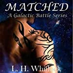 Matched: A Galactic Battle Series, Book 1 | L.H. Whitlock