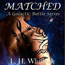 Matched: A Galactic Battle Series, Book 1 | Livre audio Auteur(s) : L.H. Whitlock Narrateur(s) : Anna Crowe