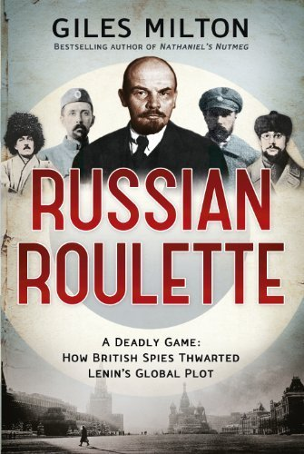 Russian Roulette: A Deadly Game: How British Spies Thwarted Lenin's Global Plot by Milton, Giles (2013) Hardcover