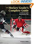 The Hockey Goalie's Complete Guide: A...
