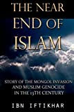 The Near End of Islam: Story of the Mongol Invasion and Muslim Genocide in the 13th Century