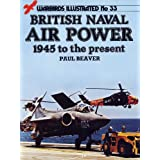 FLEET AIR ARM - BRITISH NAVAL AIR POWER 1945 TO 1985 (WARBIRDS ILLUSTRATED)by PAUL BEAVER