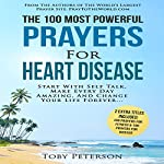 The 100 Most Powerful Prayers for Heart Disease: Start withSelf Talk, Make Every Day Amazing, and Change Your Life Forever | Toby Peterson