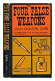 Four False Weapons: Being the Return of Bencolin (0020186509) by John Dickson Carr