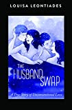 The Husband Swap: A True Story of Unconventional Love