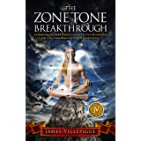 The Zone Tone Breakthrough: Unleashing The Mind Muscle Connection For Accelerated Fat Loss, Lean Muscle, and Elite Conditioning ~ James Villepigue