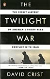 img - for The Twilight War: The Secret History of America's Thirty-Year Conflict with Iran book / textbook / text book
