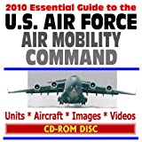 img - for 2010 Essential Guide to the U.S. Air Force Air Mobility Command (AMC), Cargo Planes, Tankers, Units, Documents, Images, Videos (CD-ROM) book / textbook / text book