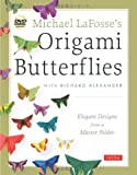 Michael LaFosses Origami Butterflies: Elegant Designs from a Master Folder [Origami Book with DVD, 26 Designs]