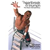 Heartbreak & Triumph: The Shawn Michaels Story ~ Shawn Michaels