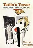 Tatlin's Tower: Monument to Revolution (0300111304) by Lynton, Norbert